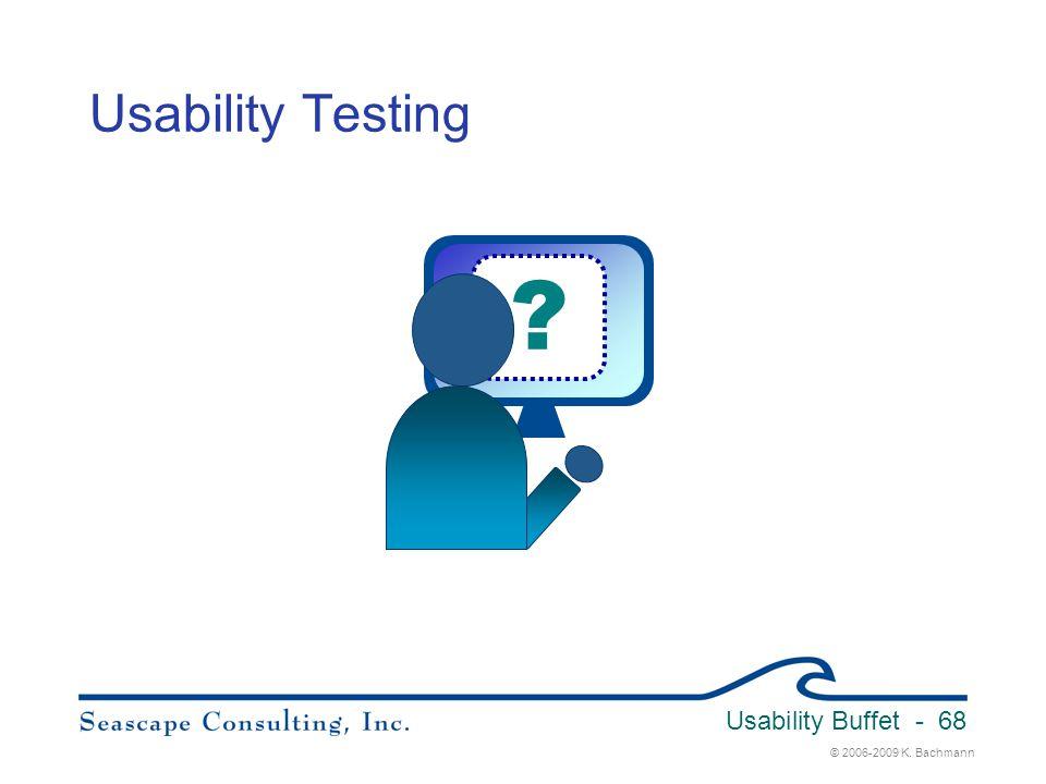 © 2006-2009 K. Bachmann Usability Buffet - 68 Usability Testing ?