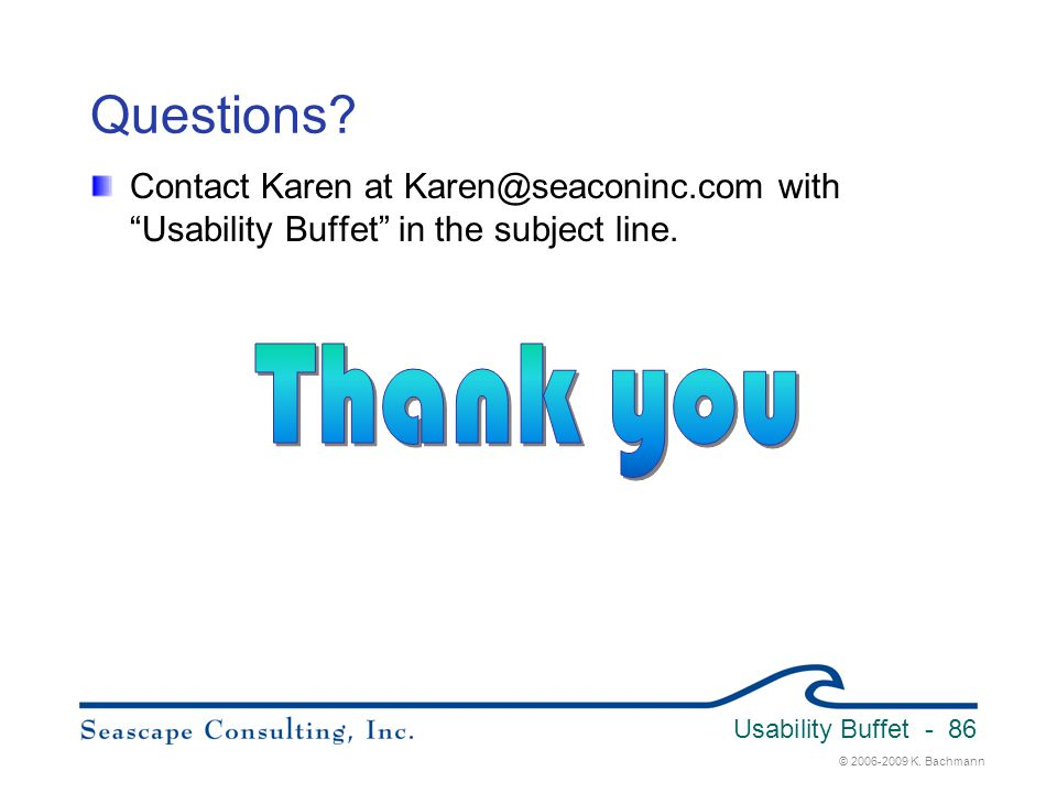 """© 2006-2009 K. Bachmann Usability Buffet - 86 Questions? Contact Karen at Karen@seaconinc.com with """"Usability Buffet"""" in the subject line."""