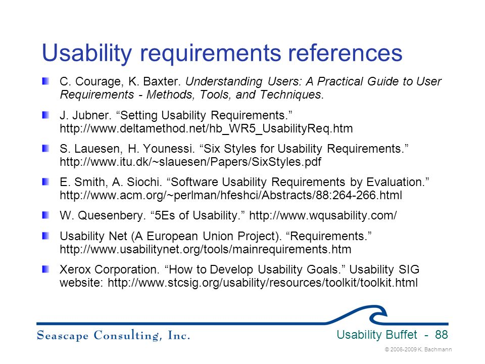© 2006-2009 K. Bachmann Usability Buffet - 88 Usability requirements references C. Courage, K. Baxter. Understanding Users: A Practical Guide to User