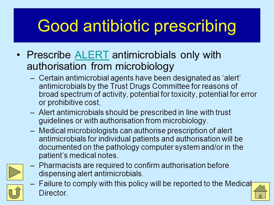Good antibiotic prescribing Prescribe ALERT antimicrobials only with authorisation from microbiologyALERT –Certain antimicrobial agents have been desi