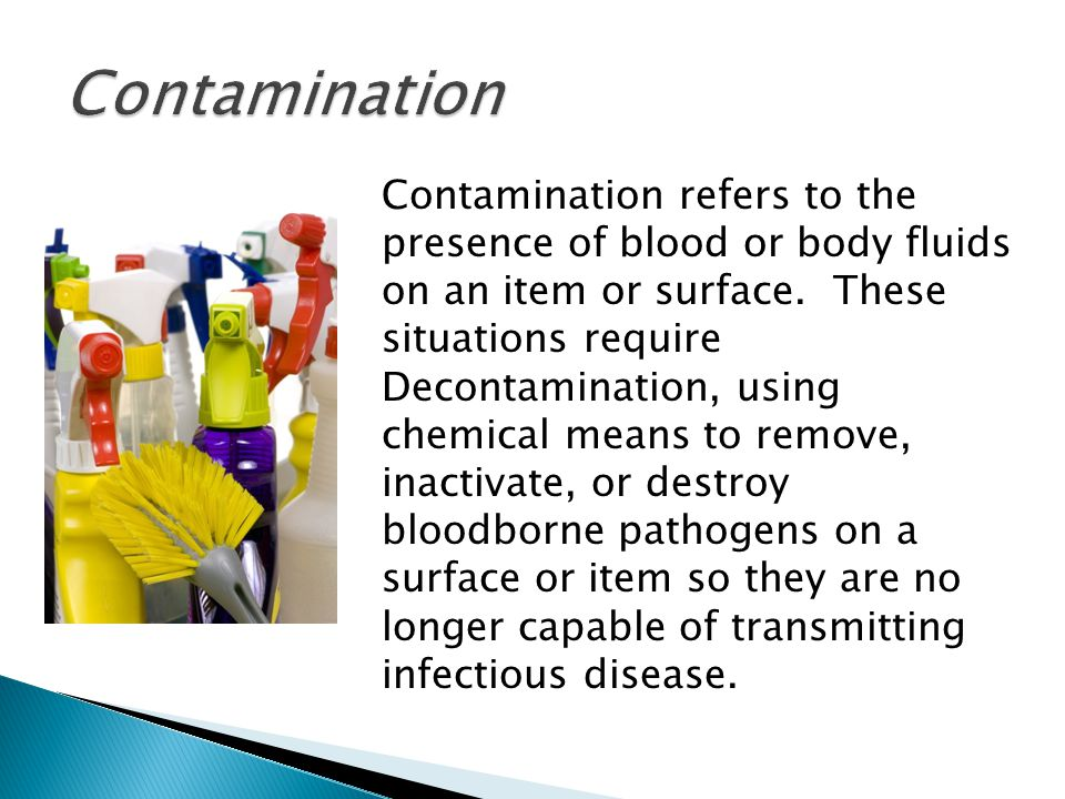 Contamination refers to the presence of blood or body fluids on an item or surface.
