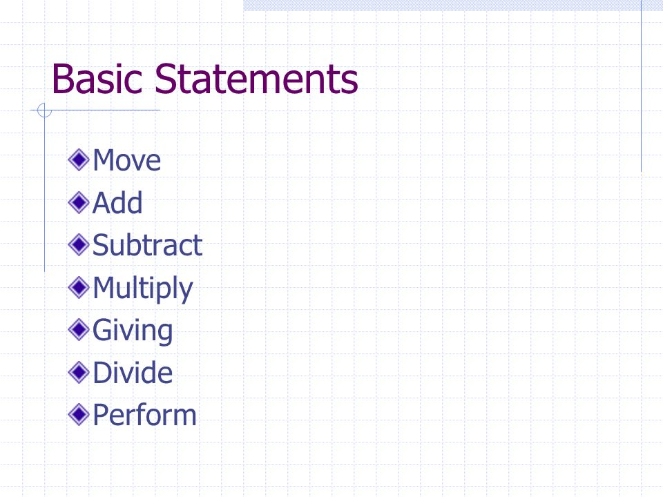 Basic Statements Move Add Subtract Multiply Giving Divide Perform