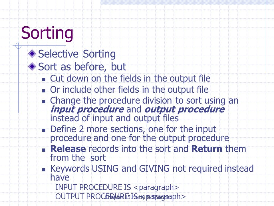 Chapter 15 Hutty & Spence Sorting Selective Sorting Sort as before, but Cut down on the fields in the output file Or include other fields in the outpu