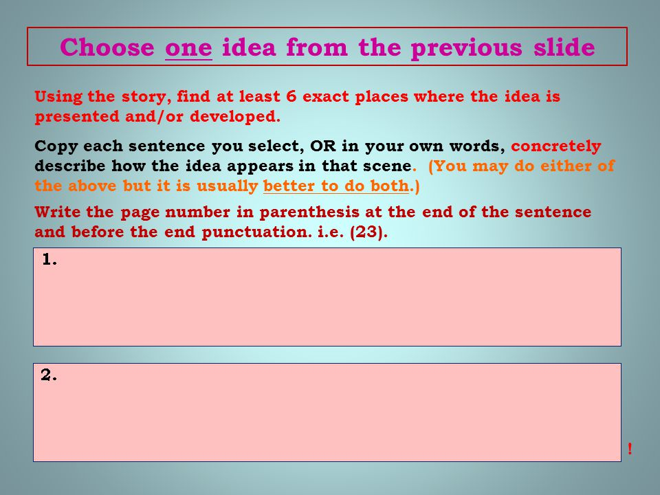 Choose one idea from the previous slide Using the story, find at least 6 exact places where the idea is presented and/or developed. Copy each sentence