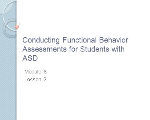 Selecting Target Behaviors To determine which behavior or class of behaviors to target, the following questions can help in the decision making process: ◦ Is the behavior dangerous to the child or to others.