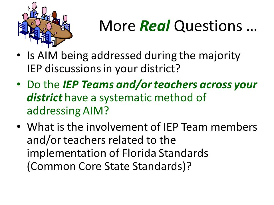 More Real Questions … Is AIM being addressed during the majority IEP discussions in your district.