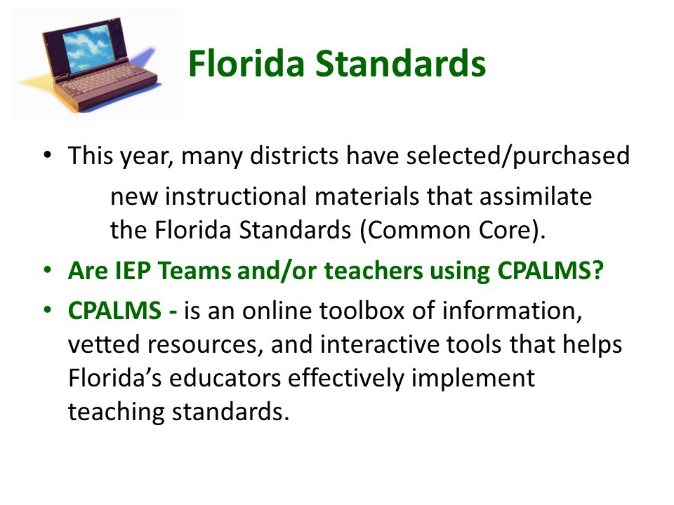 Florida Standards This year, many districts have selected/purchased new instructional materials that assimilate the Florida Standards (Common Core).