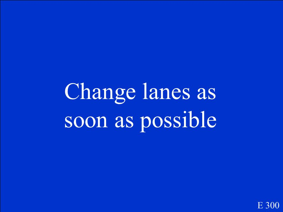 What is the correct procedure when your lane is ending from a multi-lane to a single lane? E 300