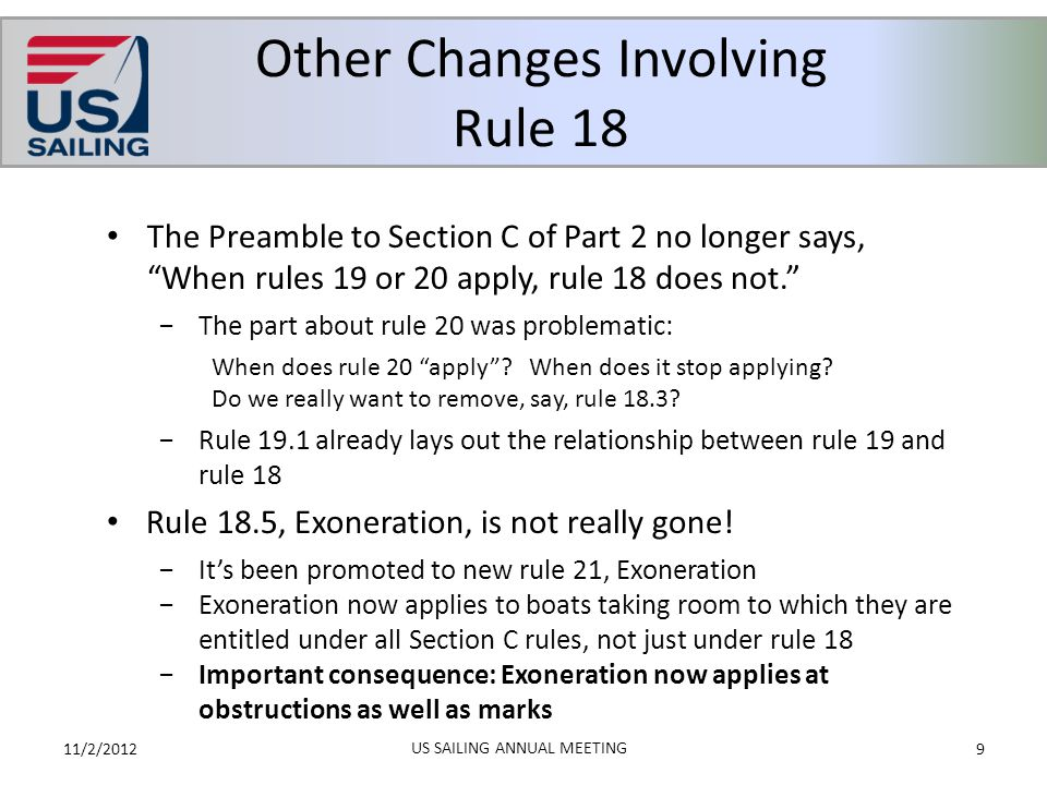 """Other Changes Involving Rule 18 11/2/20129 US SAILING ANNUAL MEETING The Preamble to Section C of Part 2 no longer says, """"When rules 19 or 20 apply, r"""