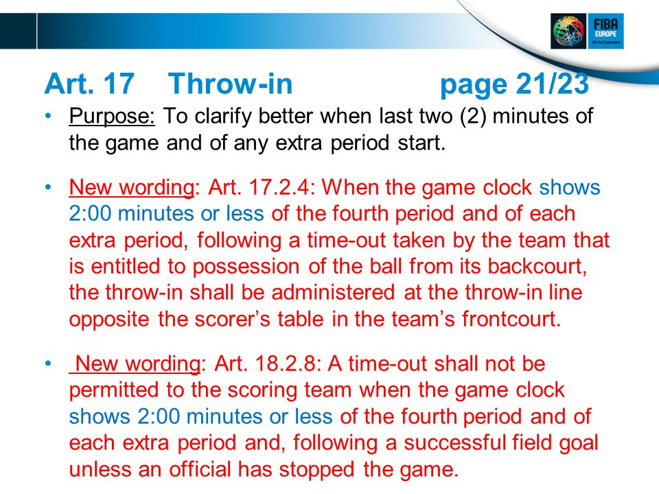Art. 17 Throw-inpage 21/23 Purpose: To clarify better when last two (2) minutes of the game and of any extra period start. New wording: Art. 17.2.4: W
