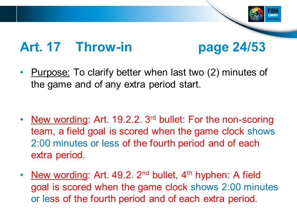 Art. 17 Throw-inpage 24/53 Purpose: To clarify better when last two (2) minutes of the game and of any extra period start. New wording: Art. 19.2.2. 3