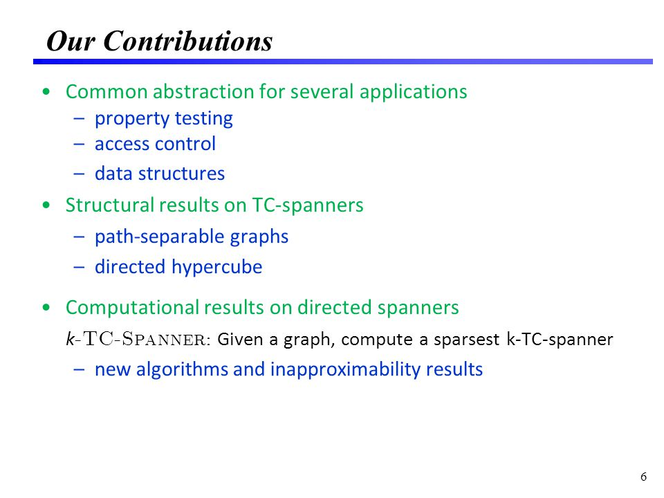 Our Contributions Common abstraction for several applications –property testing –access control –data structures Structural results on TC-spanners –pa