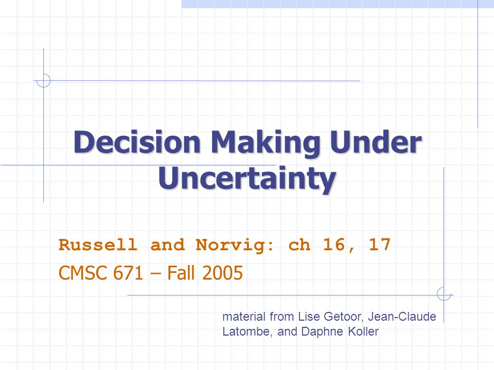 Decision Making Under Uncertainty Many environments have multiple possible outcomes Some of these outcomes may be good; others may be bad Some may be very likely; others unlikely What's a poor agent to do??