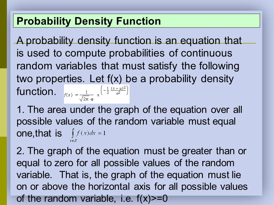 Probability Density Function A probability density function is an equation that is used to compute probabilities of continuous random variables that m