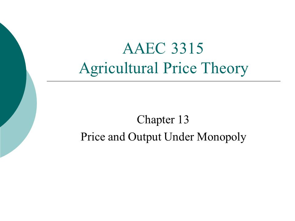AAEC 3315 Agricultural Price Theory Chapter 13 Price and Output Under Monopoly