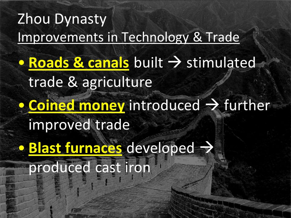 Zhou Dynasty Improvements in Technology & Trade Roads & canals built  stimulated trade & agriculture Coined money introduced  further improved trade