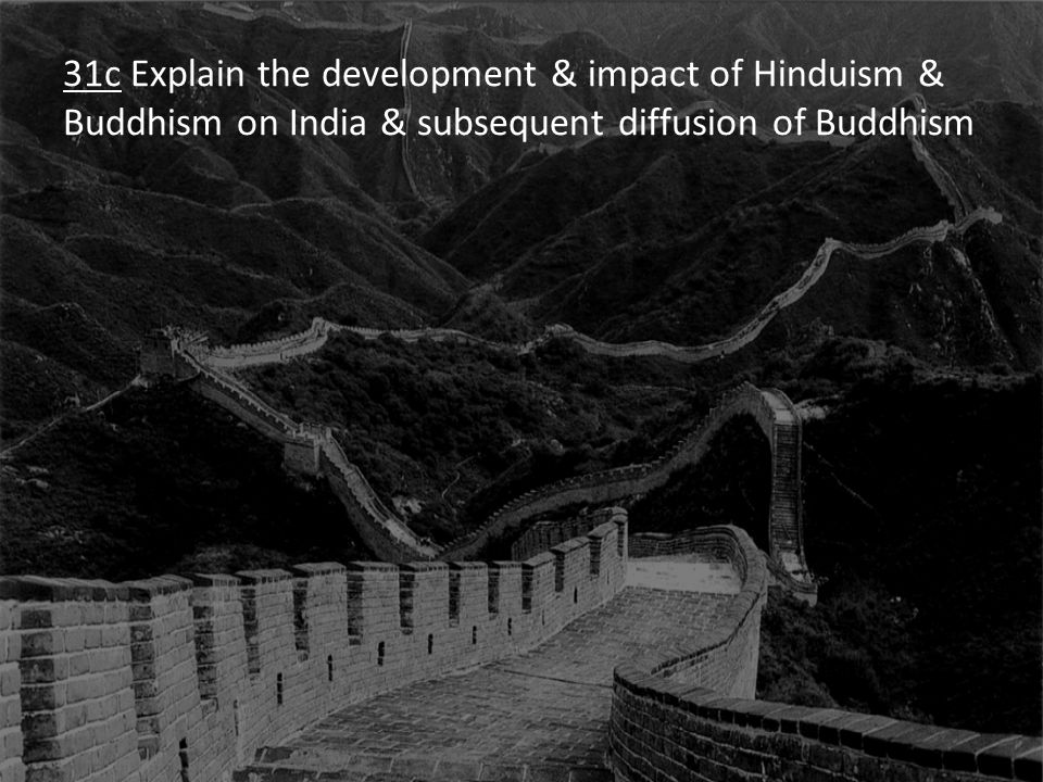 31c Explain the development & impact of Hinduism & Buddhism on India & subsequent diffusion of Buddhism