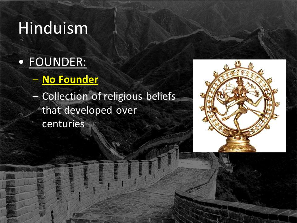 Hinduism FOUNDER: –No Founder –Collection of religious beliefs that developed over centuries