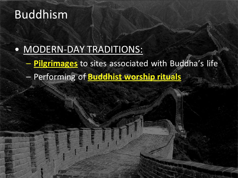 Buddhism MODERN-DAY TRADITIONS: –Pilgrimages to sites associated with Buddha's life –Performing of Buddhist worship rituals