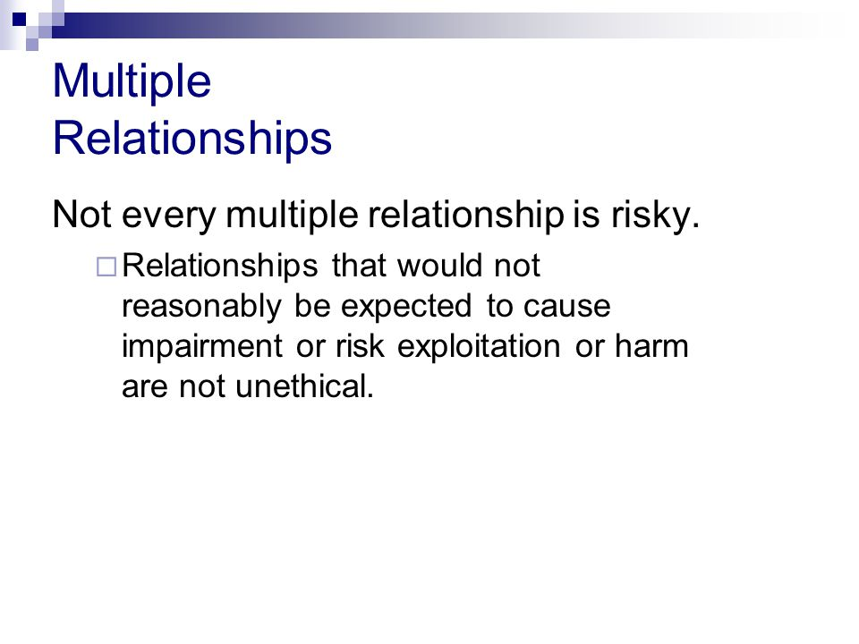 Multiple Relationships Not every multiple relationship is risky.