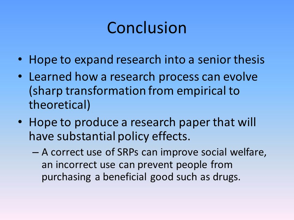 Conclusion Hope to expand research into a senior thesis Learned how a research process can evolve (sharp transformation from empirical to theoretical)