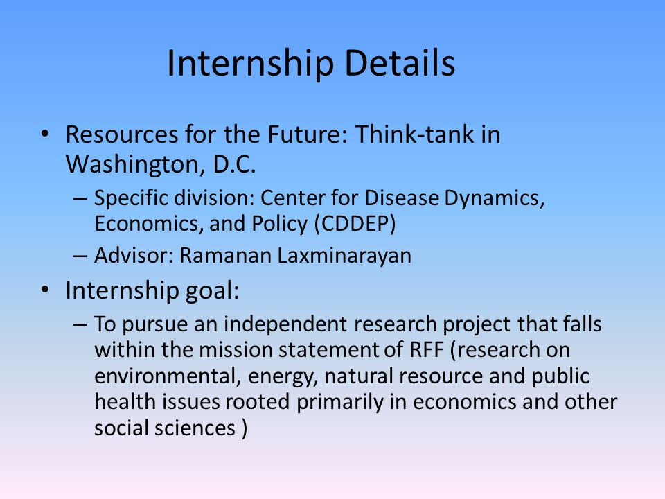 Internship Details Resources for the Future: Think-tank in Washington, D.C. – Specific division: Center for Disease Dynamics, Economics, and Policy (C
