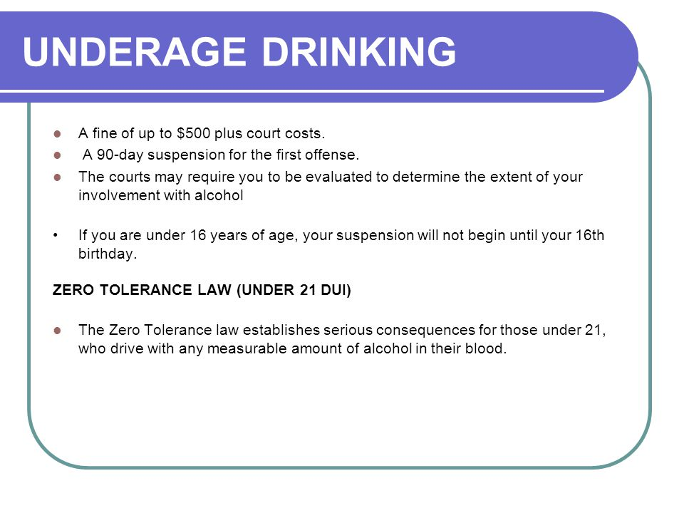 UNDERAGE DRINKING A fine of up to $500 plus court costs.