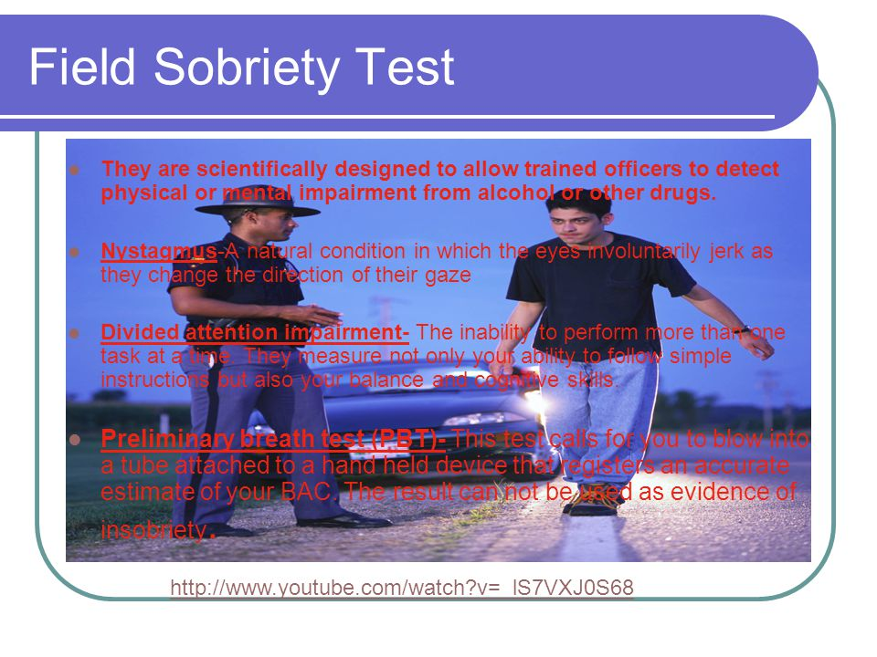 Field Sobriety Test They are scientifically designed to allow trained officers to detect physical or mental impairment from alcohol or other drugs. Ny