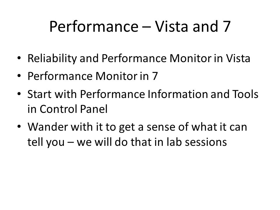 Performance – Vista and 7 Reliability and Performance Monitor in Vista Performance Monitor in 7 Start with Performance Information and Tools in Contro