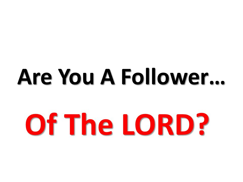 Are You A Follower… Of The LORD Of The LORD