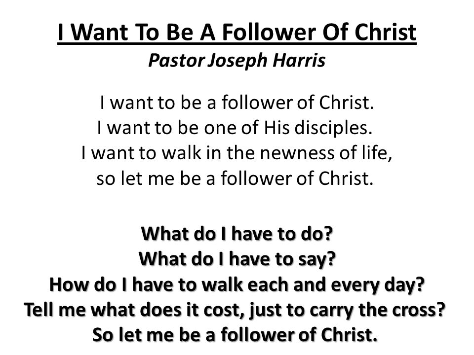 I Want To Be A Follower Of Christ Pastor Joseph Harris I want to be a follower of Christ.
