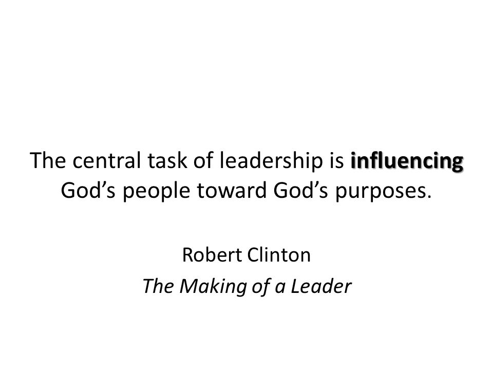 influencing The central task of leadership is influencing God's people toward God's purposes.
