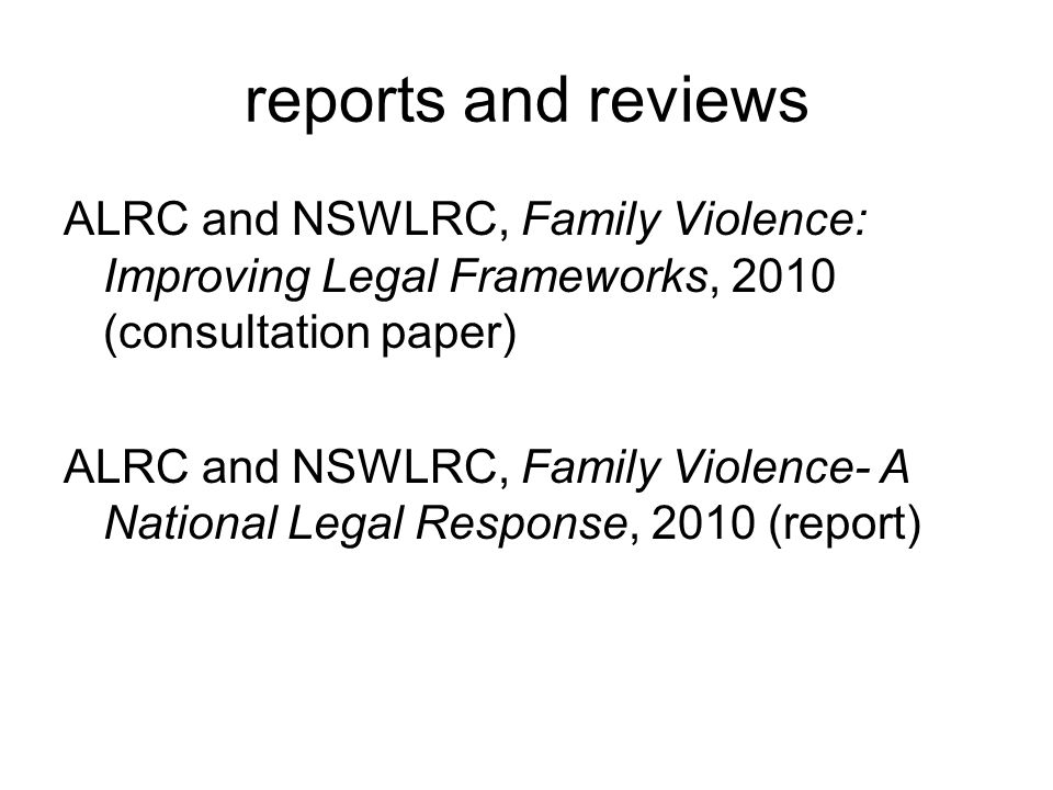 reports and reviews ALRC and NSWLRC, Family Violence: Improving Legal Frameworks, 2010 (consultation paper) ALRC and NSWLRC, Family Violence- A Nation