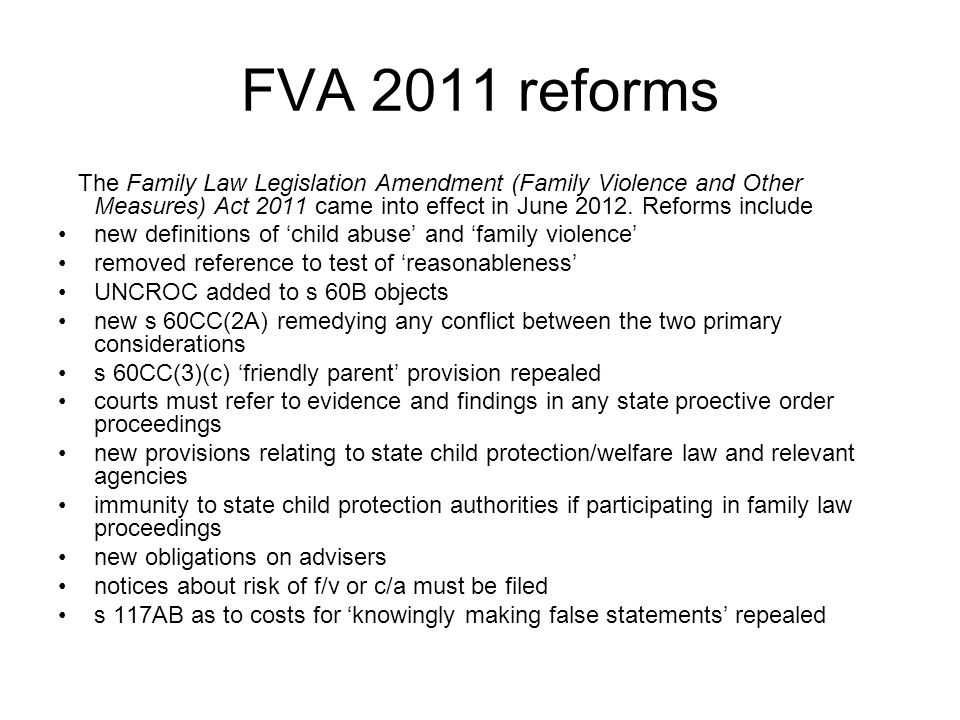 FVA 2011 reforms The Family Law Legislation Amendment (Family Violence and Other Measures) Act 2011 came into effect in June 2012. Reforms include new