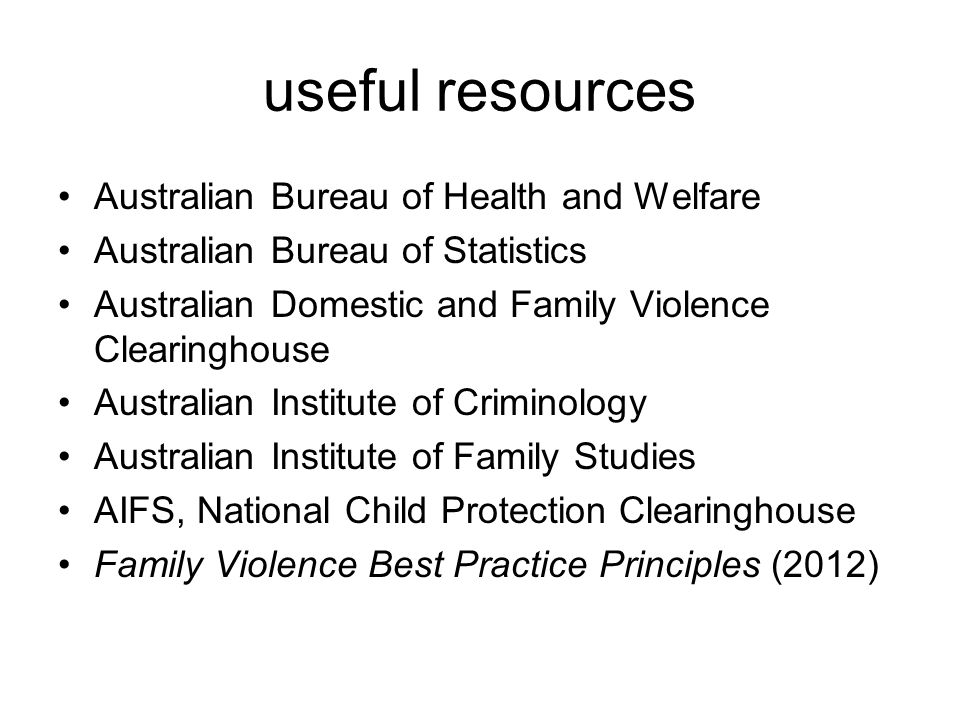 useful resources Australian Bureau of Health and Welfare Australian Bureau of Statistics Australian Domestic and Family Violence Clearinghouse Austral
