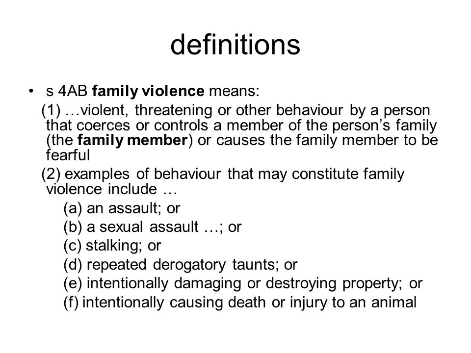 definitions (2) (g) unreasonably denying the family member financial autonomy … (h) unreasonably withholding financial support needed to meet the reasonable living expenses of the family member or child … (i) preventing the family member from making or keeping connections with family, friends or culture (j) unlawfully depriving the family member or any of his/her family of their liberty (3) … a child is exposed to family violence of the child sees or hears family violence or otherwise experiences the effects of family violence (4) examples of situations that may constitute a child being exposed to family violence include …'