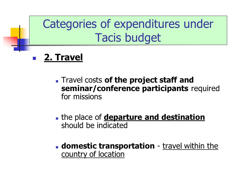 2. Travel Travel costs of the project staff and seminar/conference participants required for missions the place of departure and destination should be