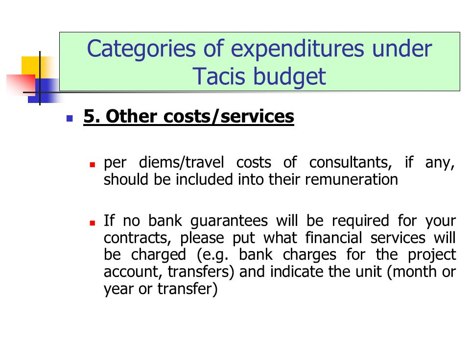 5. Other costs/services per diems/travel costs of consultants, if any, should be included into their remuneration If no bank guarantees will be requir