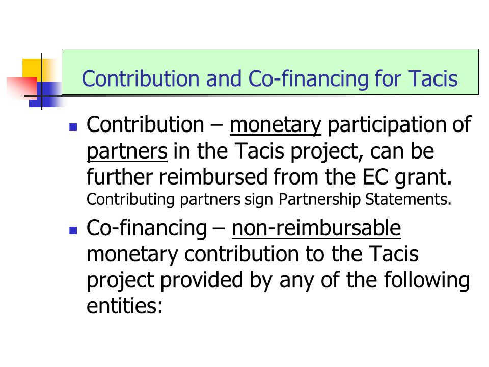 Contribution and Co-financing for Tacis Contribution – monetary participation of partners in the Tacis project, can be further reimbursed from the EC grant.