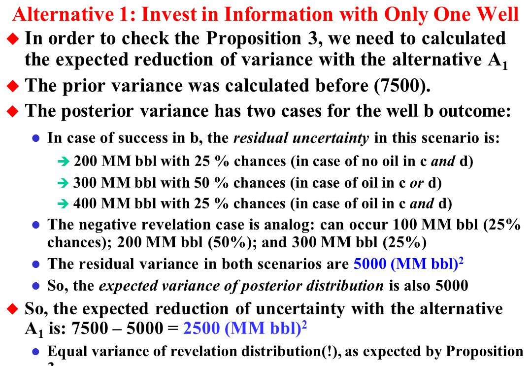 Alternative 1: Invest in Information with Only One Well u Suppose that we drill only the well in the area b. l This case generated 2 scenarios, becaus
