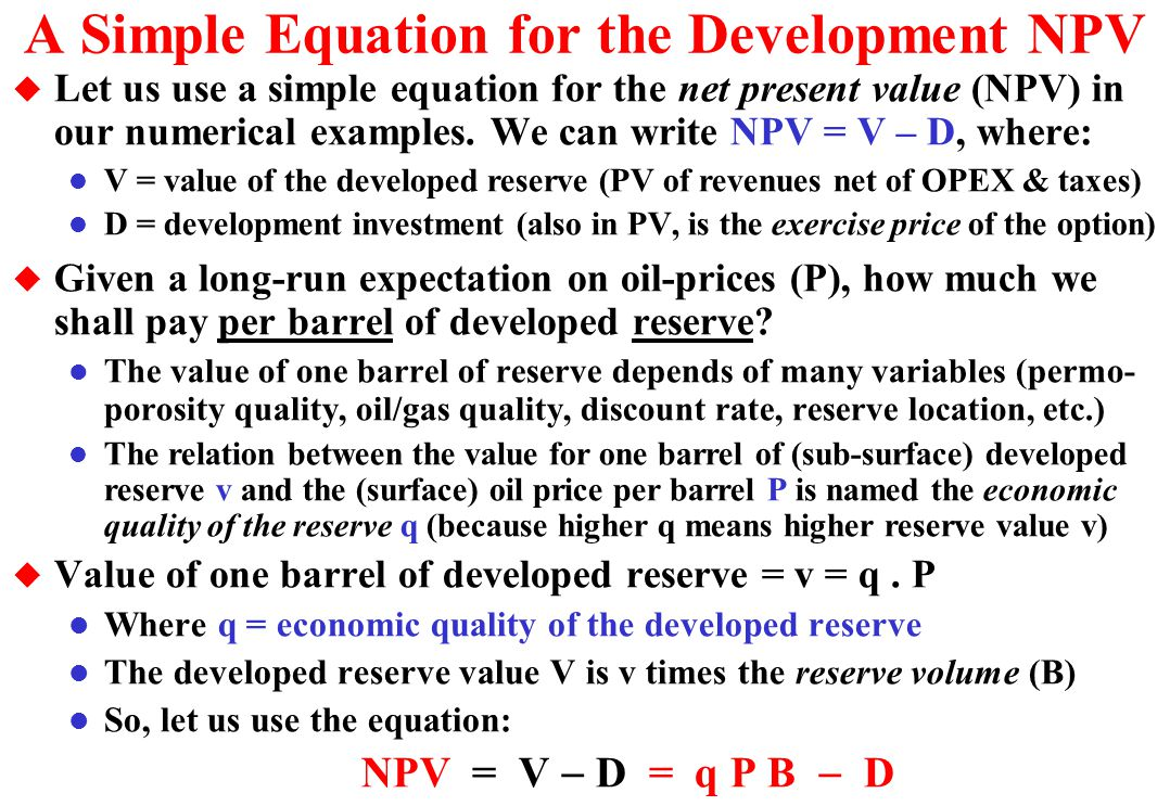 Real Options Evaluation by Simulation + Threshold Curve u Before the information revelation, V/D changes due the oil prices P (recall V = qPB and NPV = V – D).