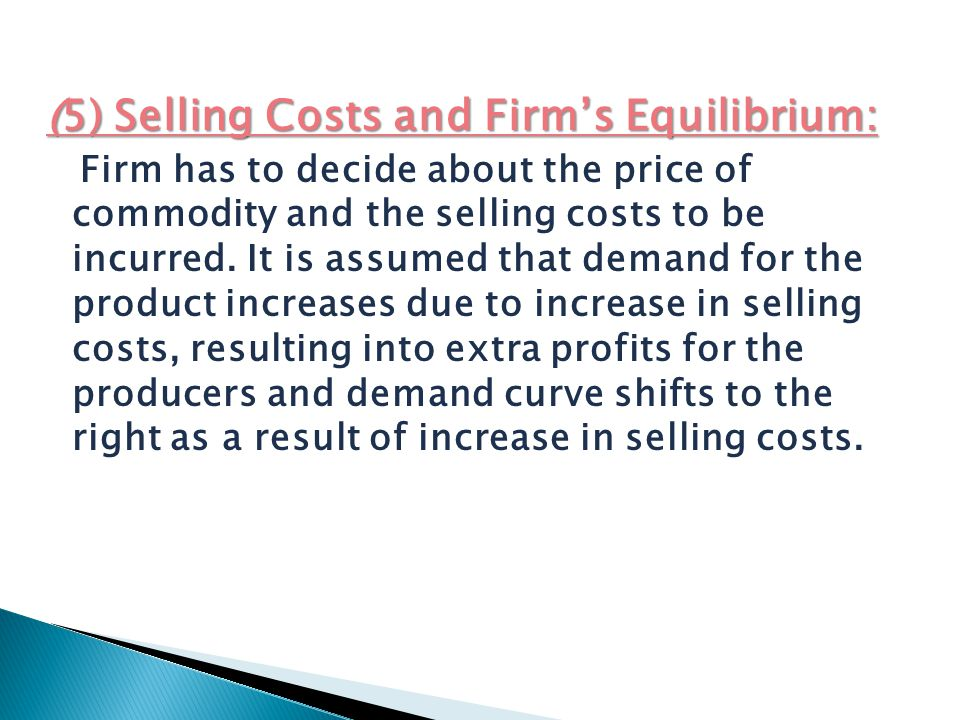 (5) Selling Costs and Firm's Equilibrium: Firm has to decide about the price of commodity and the selling costs to be incurred.