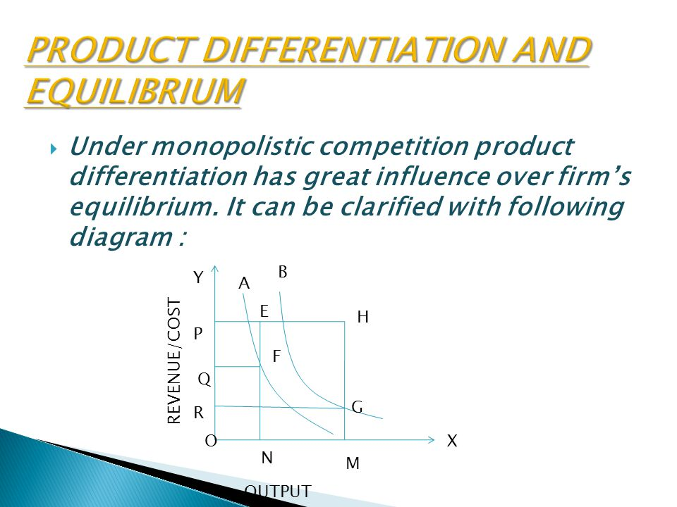  Under monopolistic competition product differentiation has great influence over firm's equilibrium.