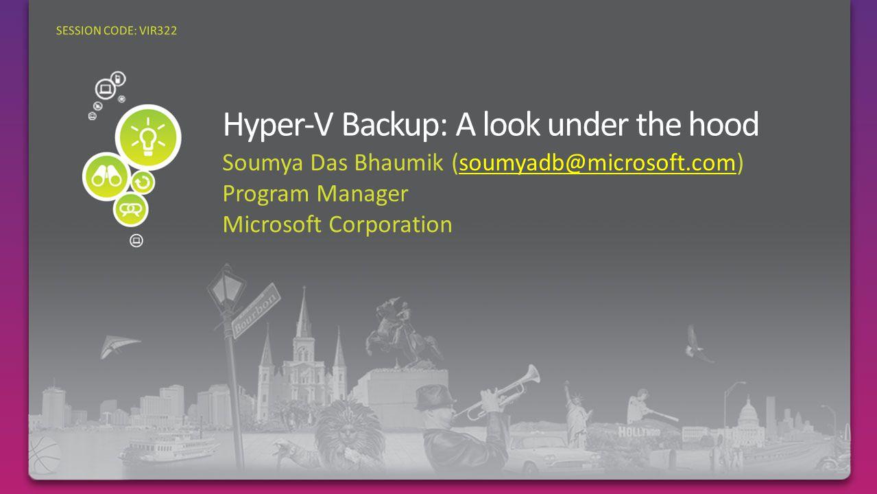 Soumya Das Bhaumik (soumyadb@microsoft.com)soumyadb@microsoft.com Program Manager Microsoft Corporation SESSION CODE: VIR322