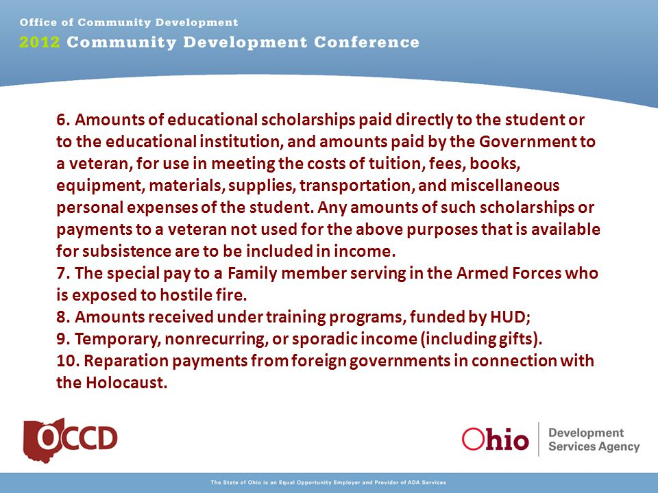 6. Amounts of educational scholarships paid directly to the student or to the educational institution, and amounts paid by the Government to a veteran
