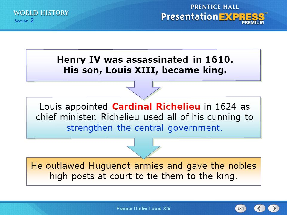 Section 2 France Under Louis XIV He outlawed Huguenot armies and gave the nobles high posts at court to tie them to the king. Louis appointed Cardinal