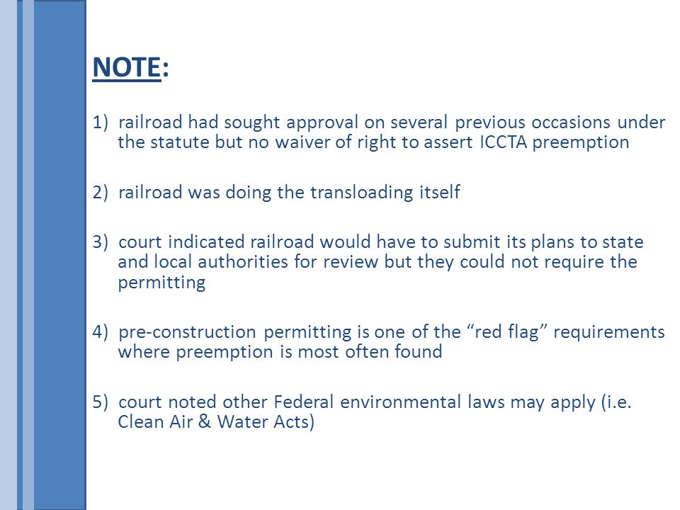 NOTE: 1) railroad had sought approval on several previous occasions under the statute but no waiver of right to assert ICCTA preemption 2) railroad was doing the transloading itself 3) court indicated railroad would have to submit its plans to state and local authorities for review but they could not require the permitting 4) pre-construction permitting is one of the red flag requirements where preemption is most often found 5) court noted other Federal environmental laws may apply (i.e.
