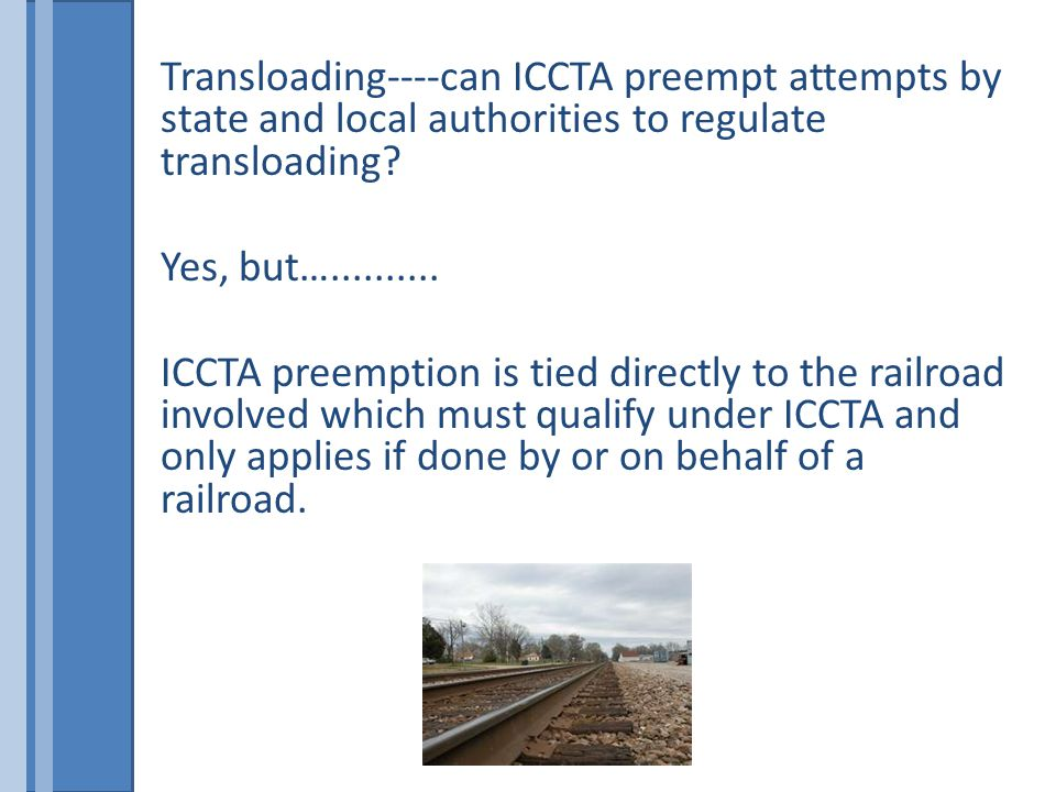 Transloading----can ICCTA preempt attempts by state and local authorities to regulate transloading.