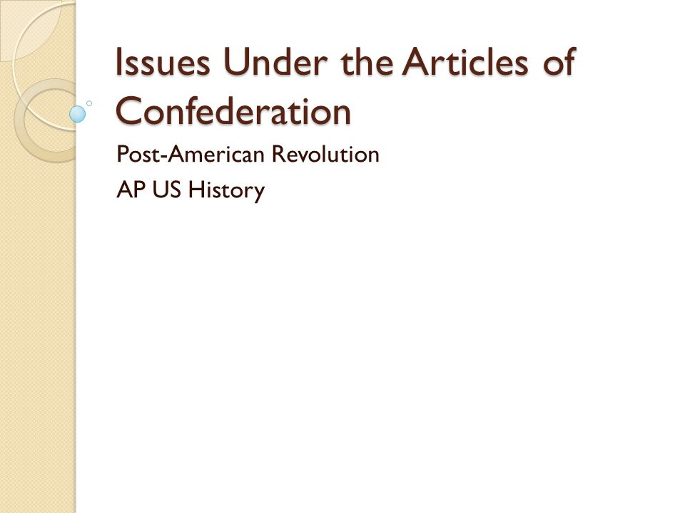 Issues Under the Articles of Confederation Post-American Revolution AP US History