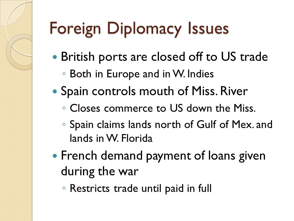 Foreign Diplomacy Issues British ports are closed off to US trade ◦ Both in Europe and in W.